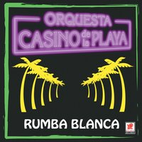Rumba Blanca — Orquesta Casino De La Playa