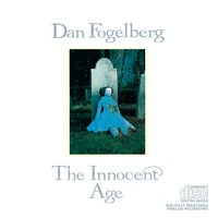 The Innocent Age — Dan Fogelberg