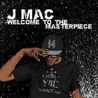 Welcome to the Masterpiece — J-Mac