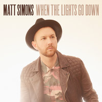 When The Lights Go Down — Matt Simons