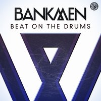 Beat on the Drums — Bankmen