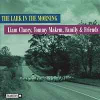 The Lark In The Morning — Liam Clancy, Tommy Makem, Family and Friends