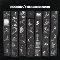 Rockin' — The Guess Who