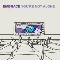 You're Not Alone — Embrace