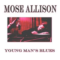 Young Man's Blues — Mose Allison