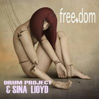 Freedom — Sina Lloyd, Drum Project & Sina Lloyd, Drum Project, Christian Fangmeyer-Ferrari, Alexander Bestereimer