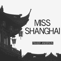 Miss Shanghai - Single — Fraser Anderson