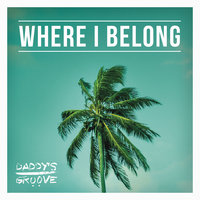 Where I Belong — Daddy's Groove
