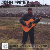 Blues On Solid Ground — John Primer