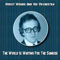 The World Is Waiting for the Sunrise — Horst Wende & His Orchestra
