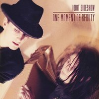One Moment Of Beauty — Idiot Sideshow