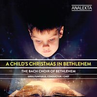 A Child's Christmas In Bethlehem — Bach Choir of Bethlehem