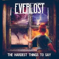 The Hardest Things to Say — Everlost