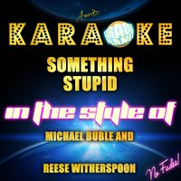 Something Stupid (In the Style of Michael Buble and Reese Witherspoon) - Single — Ameritz Karaoke Planet