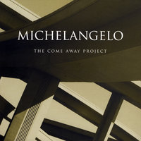 The Come Away Project — Michelangelo