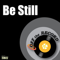 Be Still — Off The Record