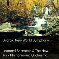 Dvořák: New World Symphony — The New York Philharmonic Orchestra, Leonard Bernstein & The New York Philharmonic Orchestra, Антонин Дворжак, Леонард Бернстайн