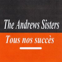 Tous nos succès — The Andrews Sisters