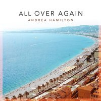 All over Again — Andrea Hamilton