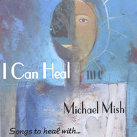 I Can Heal — Michael Mish