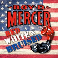 Red, White and Bruised — Roy D. Mercer
