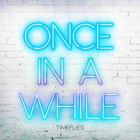 Once in a While — Timeflies
