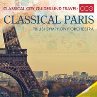 Classical City Guides und Travel: Classical Paris — Клод Дебюсси, Tbilisi Symphony Orchestra