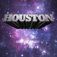 Shout out Our Love — Houston