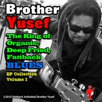 The King of Organic, Deep Fried, Fattback Blues Collection, Vol.  1 - EP — Brother Yusef