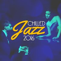 Chilled Jazz 2016 — Chilled Jazz Masters