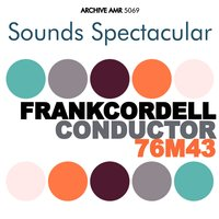 Sounds Spectacular: Frank Cordell - Conductor — Frank Cordell, Frank Cordell and His Orchestra