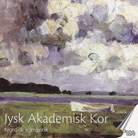 Nordic Romantic Music for Choir — Jysk Akademisk Kor, Søren Birch