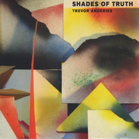 Shades of Truth — Trevor Anderies