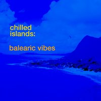 Chilled Islands: Balearic Vibes — сборник
