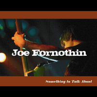 Something to Talk About — Joe Fornothin
