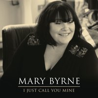 I Just Call You Mine — Mary Byrne