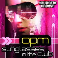 Sunglasses in the Club — opm