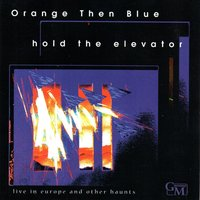 Hold the Elevator: Live in Europe and Other Haunts — Orange Then Blue