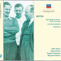 Britten: Serenade for tenor, horn & strings; Les Illuminations; Nocturne — Dennis Brain, Eugene Goossens, Sir Peter Pears, New Symphony Orchestra London