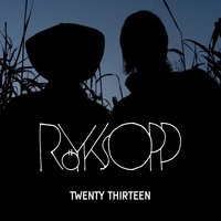 Twenty Thirteen — Röyksopp