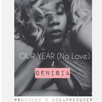 Our Year (No Love) — Denisia