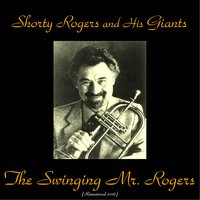 The Swinging Mr. Rogers — Shorty Rogers and his Giants, Jimmy Giuffre / Shelly Manne / Curtis Counce