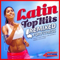 Latin Top Hits Remixed for Fitness - Essential Latino Workout Classics — сборник