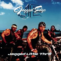 Jagged Little Thrill — Jagged Edge