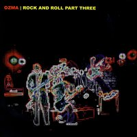 Rock And Roll Part Three — Ozma