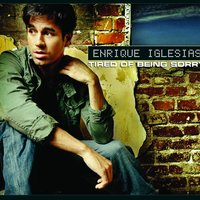 Tired of Being Sorry — Enrique Iglesias