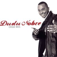 Chegue Mais — Dudu Nobre