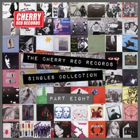 The Cherry Red Records Singles Collection - Part 8 — сборник