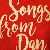 Songs from Dan — Matt Walker, Songs from Dan, Dan Tuffy