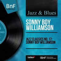 Jazz Classics No. 17: Sonny Boy Williamson — Sonny Boy Williamson